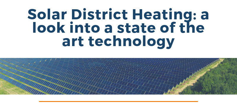 Solar District Heating : a look into a state of the art technology
